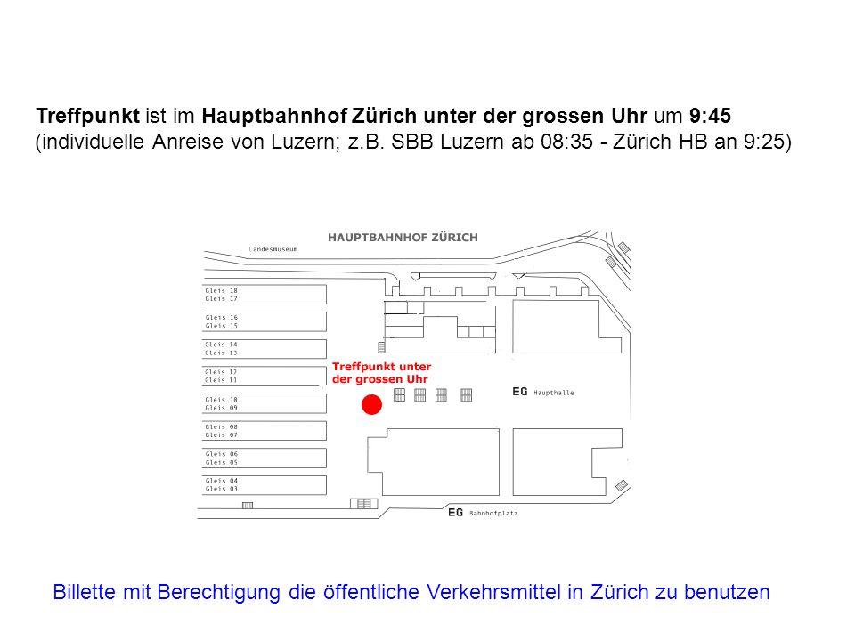Treffpunkt ist im Hauptbahnhof Zürich unter der grossen Uhr um 9:45 (individuelle Anreise von Luzern; z.B. SBB Luzern ab 08:35 - Zürich HB an 9:25) Bi
