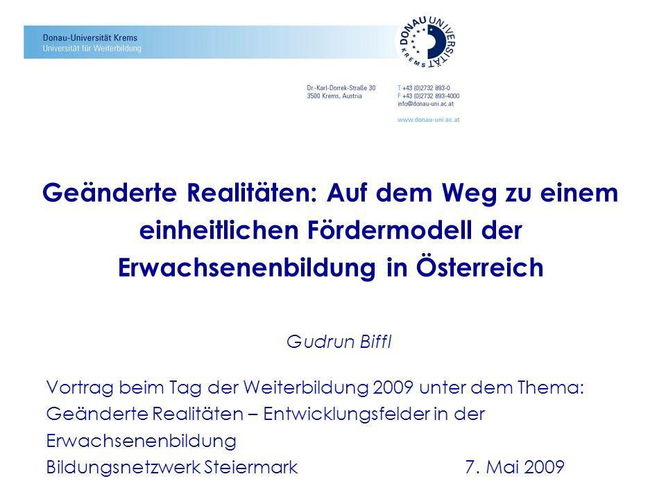 Geänderte Realitäten: Auf dem Weg zu einem einheitlichen Fördermodell der Erwachsenenbildung in Österreich Gudrun Biffl Vortrag beim Tag der Weiterbil
