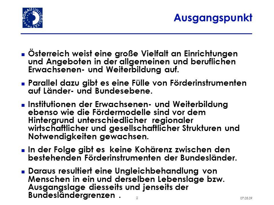 2 07.05.09 Ausgangspunkt Österreich weist eine große Vielfalt an Einrichtungen und Angeboten in der allgemeinen und beruflichen Erwachsenen- und Weiterbildung auf.