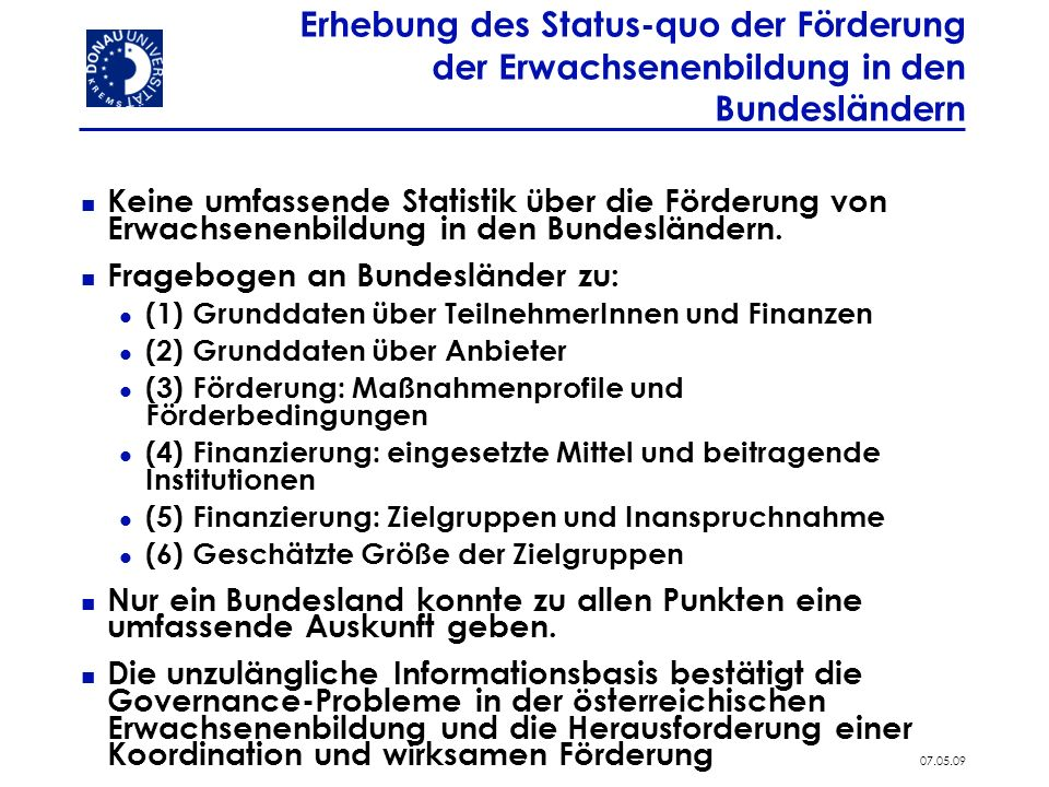 7 07.05.09 Erhebung des Status-quo der Förderung der Erwachsenenbildung in den Bundesländern Keine umfassende Statistik über die Förderung von Erwachsenenbildung in den Bundesländern.