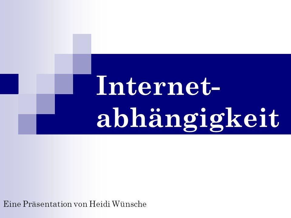 Themen der Präsentation: Was ist Internetabhängigkeit.