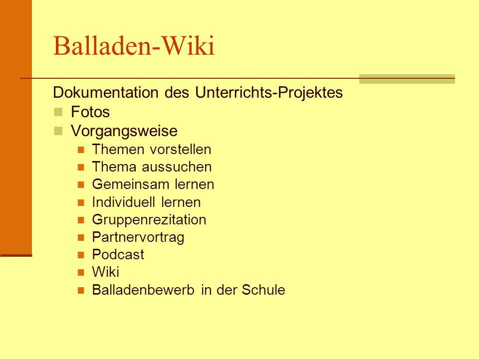 Balladen-Wiki Dokumentation des Unterrichts-Projektes Fotos Vorgangsweise Themen vorstellen Thema aussuchen Gemeinsam lernen Individuell lernen Gruppe