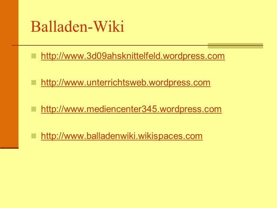 Balladen-Wiki http://www.3d09ahsknittelfeld.wordpress.com http://www.unterrichtsweb.wordpress.com http://www.mediencenter345.wordpress.com http://www.