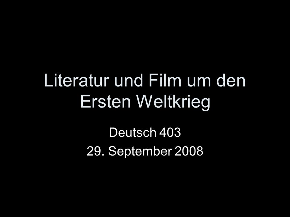 Literatur und Film um den Ersten Weltkrieg Deutsch 403 29. September 2008