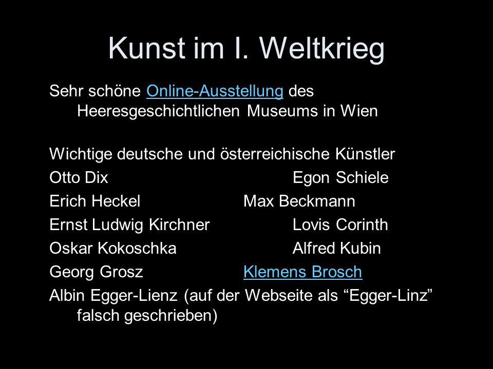 Kunst im I. Weltkrieg Sehr schöne Online-Ausstellung des Heeresgeschichtlichen Museums in WienOnline-Ausstellung Wichtige deutsche und österreichische