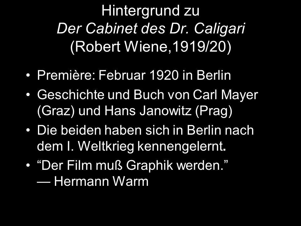 Hintergrund zu Der Cabinet des Dr. Caligari (Robert Wiene,1919/20) Première: Februar 1920 in Berlin Geschichte und Buch von Carl Mayer (Graz) und Hans