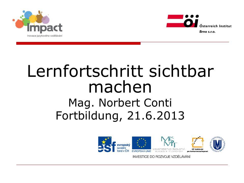 Lernfortschritt sichtbar machen Mag. Norbert Conti Fortbildung, 21.6.2013