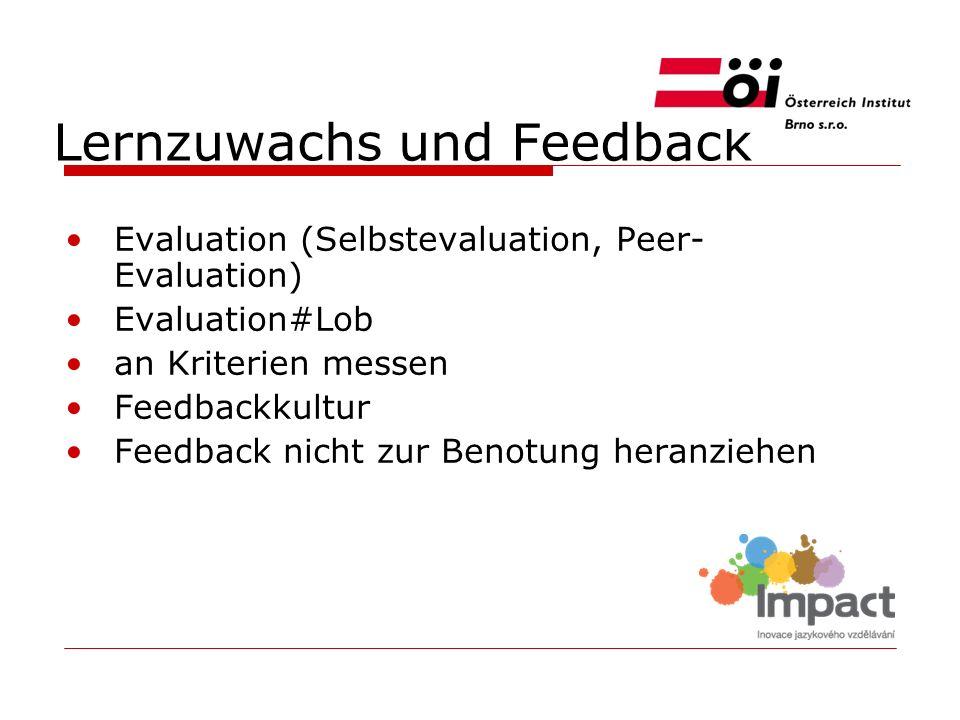 Lernzuwachs und Feedback Evaluation (Selbstevaluation, Peer- Evaluation) Evaluation#Lob an Kriterien messen Feedbackkultur Feedback nicht zur Benotung