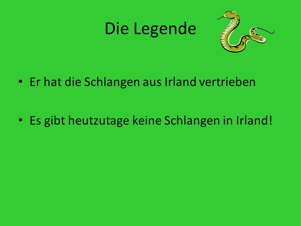 Die Legende Er hat die Schlangen aus Irland vertrieben Es gibt heutzutage keine Schlangen in Irland!