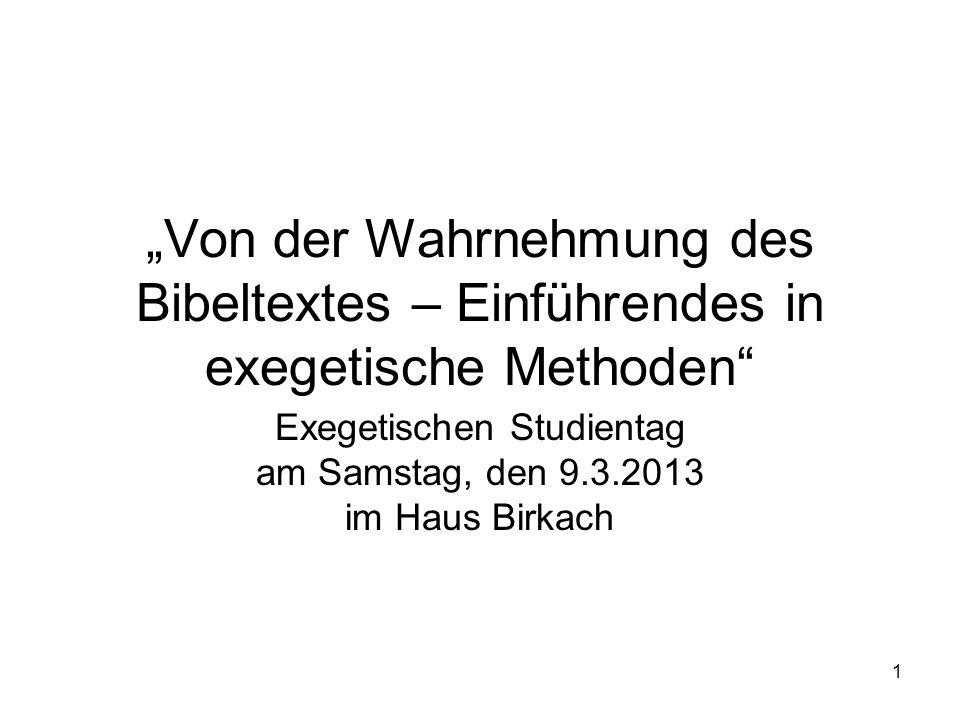 Von der Wahrnehmung des Bibeltextes – Einführendes in exegetische Methoden Exegetischen Studientag am Samstag, den 9.3.2013 im Haus Birkach 1