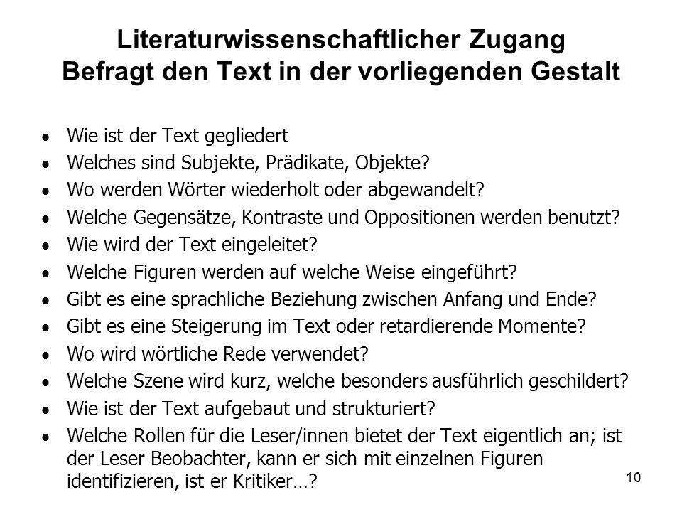 Literaturwissenschaftlicher Zugang Befragt den Text in der vorliegenden Gestalt Wie ist der Text gegliedert Welches sind Subjekte, Prädikate, Objekte.