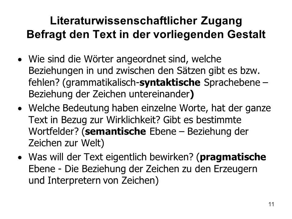 Literaturwissenschaftlicher Zugang Befragt den Text in der vorliegenden Gestalt Wie sind die Wörter angeordnet sind, welche Beziehungen in und zwischen den Sätzen gibt es bzw.