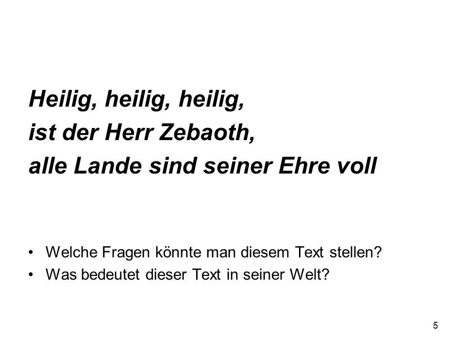 Heilig, heilig, heilig, ist der Herr Zebaoth, alle Lande sind seiner Ehre voll Welche Fragen könnte man diesem Text stellen.
