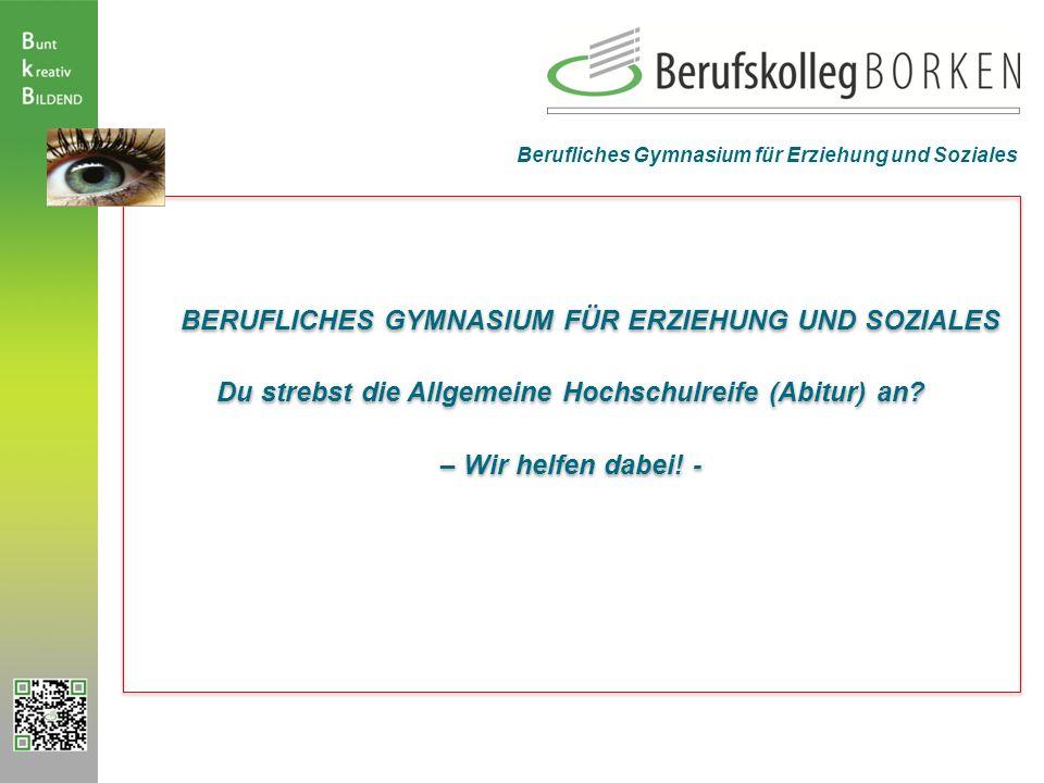 BERUFLICHES GYMNASIUM FÜR ERZIEHUNG UND SOZIALES Du strebst die Allgemeine Hochschulreife (Abitur) an? – Wir helfen dabei! - BERUFLICHES GYMNASIUM FÜR