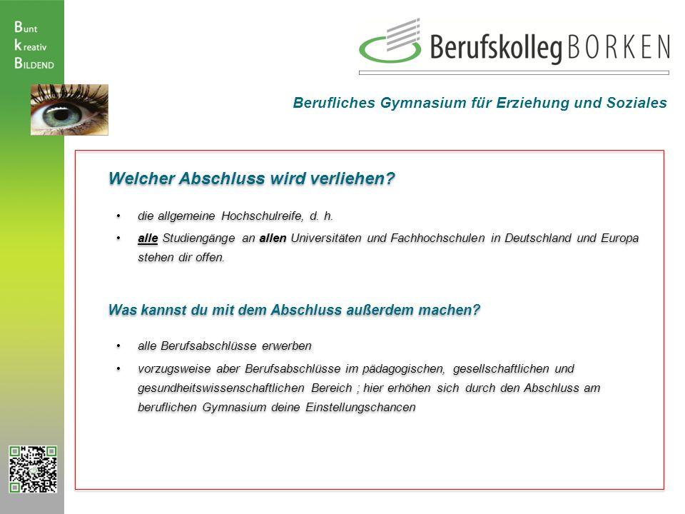 Welcher Abschluss wird verliehen? die allgemeine Hochschulreife, d. h. alle Studiengänge an allen Universitäten und Fachhochschulen in Deutschland und