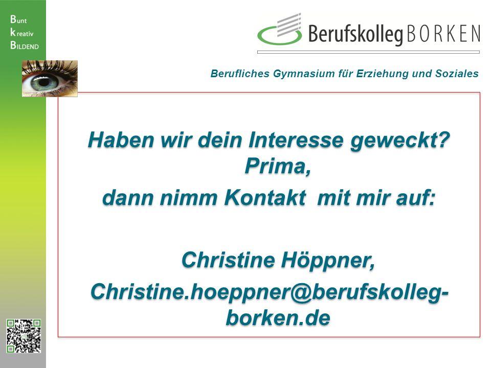 Haben wir dein Interesse geweckt? Prima, dann nimm Kontakt mit mir auf: Christine Höppner, Christine.hoeppner@berufskolleg- borken.de Haben wir dein I