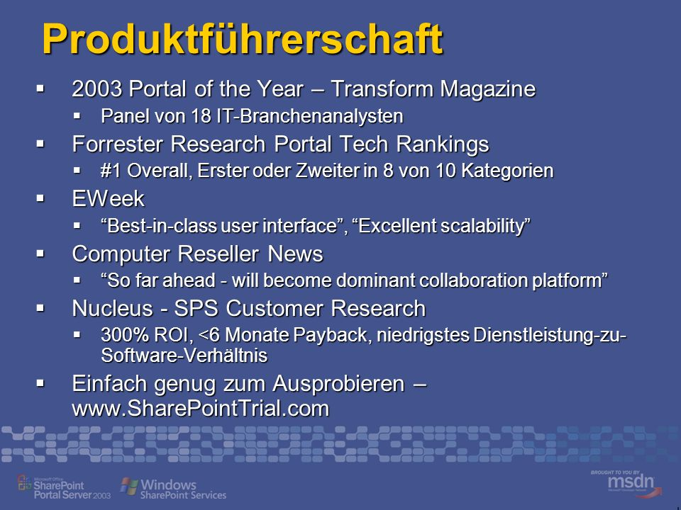 Produktführerschaft 2003 Portal of the Year – Transform Magazine 2003 Portal of the Year – Transform Magazine Panel von 18 IT-Branchenanalysten Panel