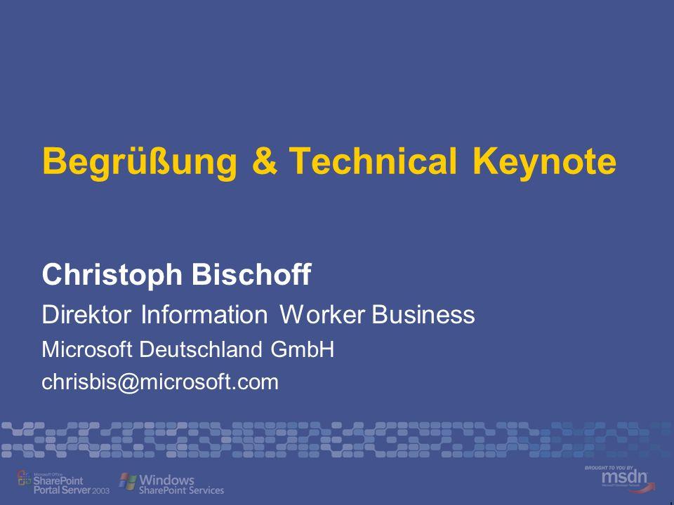 Begrüßung & Technical Keynote Christoph Bischoff Direktor Information Worker Business Microsoft Deutschland GmbH chrisbis@microsoft.com