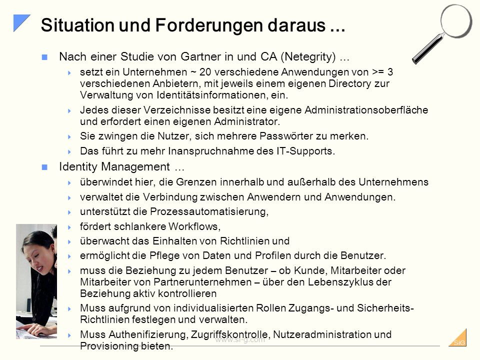SiG www.si-g.com Identity Management im heterogenen IT-Umfeld Einsatz von Identity Management im heterogenen IT-Umfeld eines typischen Unternehmens der Finanzwirtschaft (Quelle: CA)