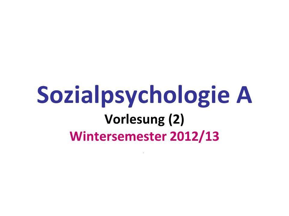 Sozialpsychologie A Vorlesung (2) Wintersemester 2012/13.
