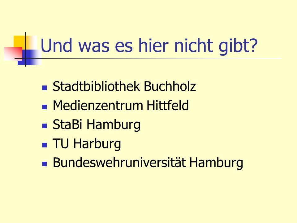 Und was es hier nicht gibt? Stadtbibliothek Buchholz Medienzentrum Hittfeld StaBi Hamburg TU Harburg Bundeswehruniversität Hamburg