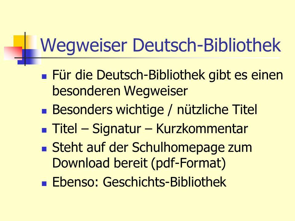 Wegweiser Deutsch-Bibliothek Für die Deutsch-Bibliothek gibt es einen besonderen Wegweiser Besonders wichtige / nützliche Titel Titel – Signatur – Kur