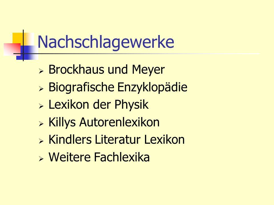 Nachschlagewerke Brockhaus und Meyer Biografische Enzyklopädie Lexikon der Physik Killys Autorenlexikon Kindlers Literatur Lexikon Weitere Fachlexika