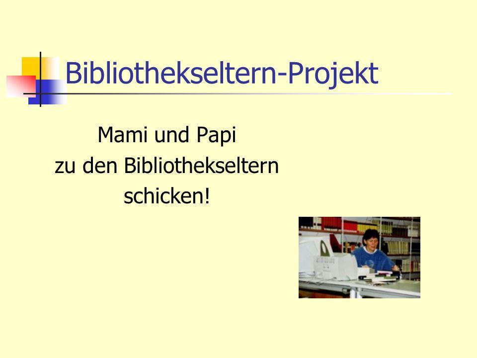 Bibliothekseltern-Projekt Mami und Papi zu den Bibliothekseltern schicken!