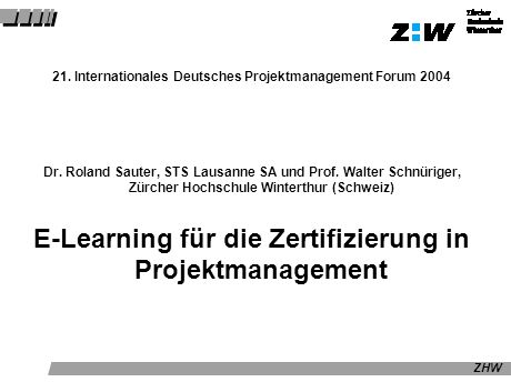 ZHW 21. Internationales Deutsches Projektmanagement Forum 2004 Dr. Roland Sauter, STS Lausanne SA und Prof. Walter Schnüriger, Zürcher Hochschule Wint
