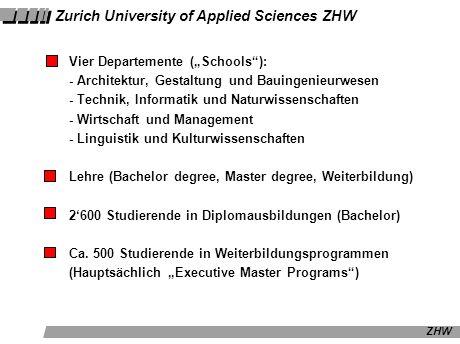 ZHW Zurich University of Applied Sciences ZHW Vier Departemente (Schools): - Architektur, Gestaltung und Bauingenieurwesen - Technik, Informatik und N