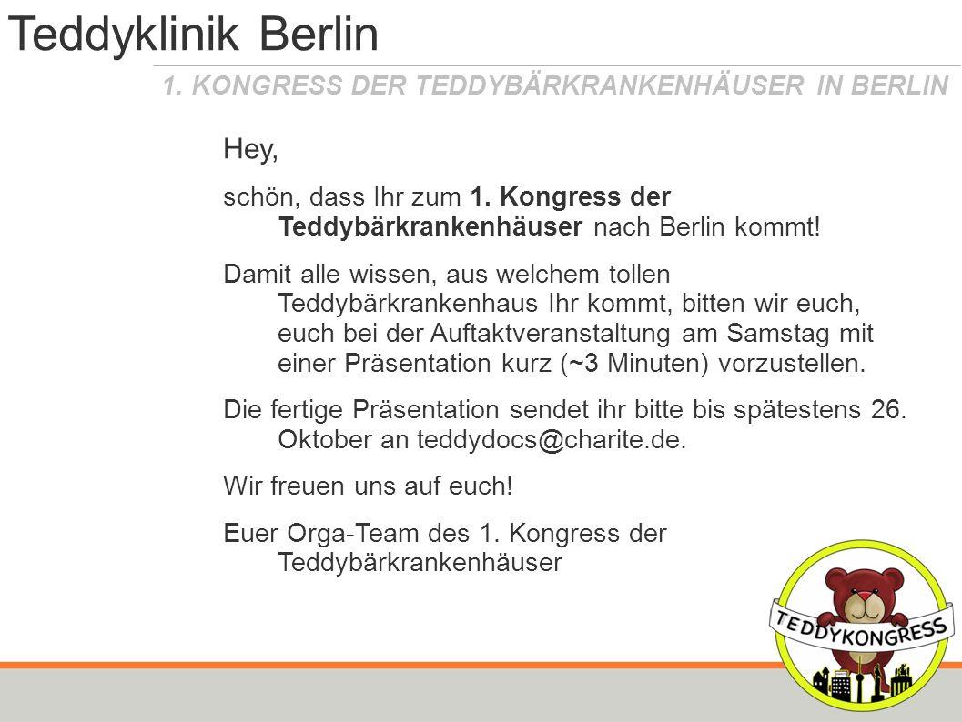 1. KONGRESS DER TEDDYBÄRKRANKENHÄUSER IN BERLIN Teddyklinik Berlin Hey, schön, dass Ihr zum 1. Kongress der Teddybärkrankenhäuser nach Berlin kommt! D