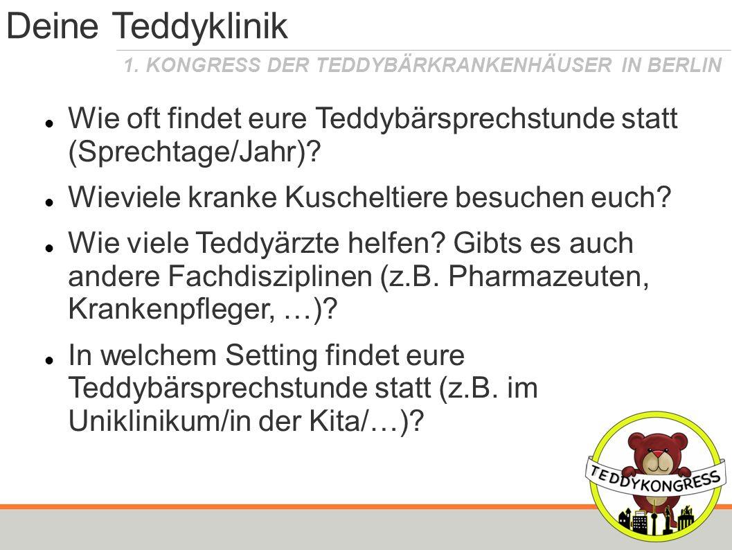 1. KONGRESS DER TEDDYBÄRKRANKENHÄUSER IN BERLIN Deine Teddyklinik Wie oft findet eure Teddybärsprechstunde statt (Sprechtage/Jahr)? Wieviele kranke Ku