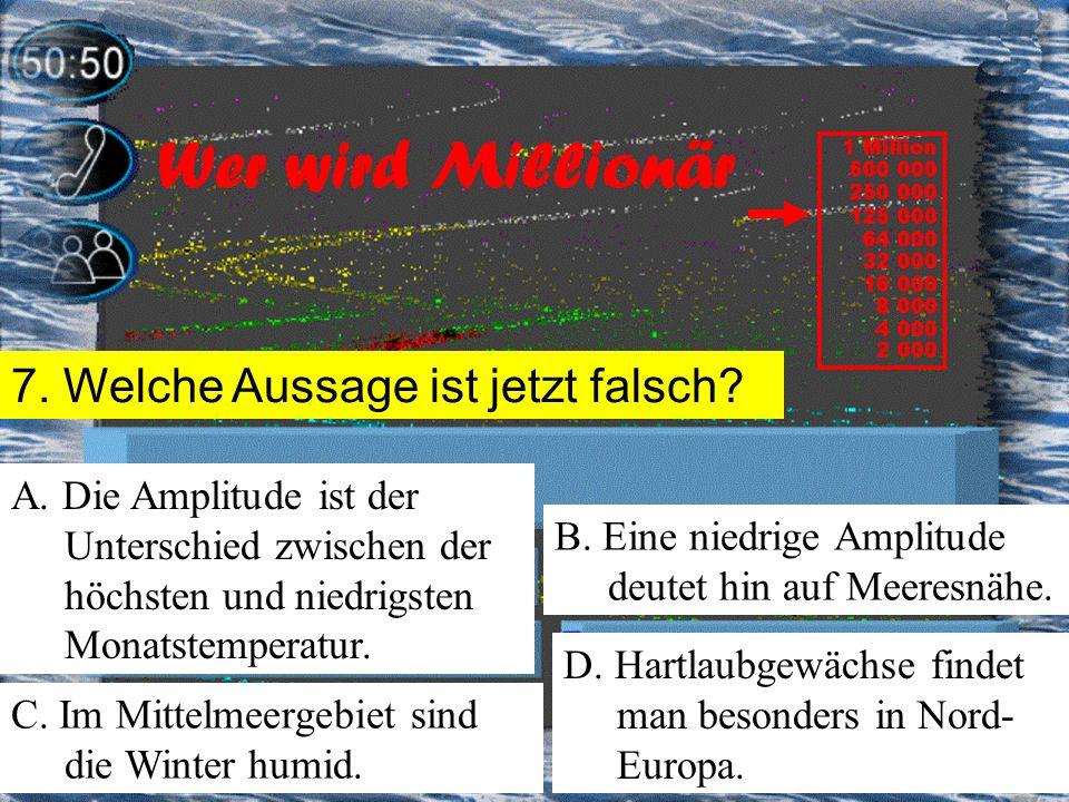 6. Welche Behauptung ist falsch? A. In Nord-Europa sind die Sonnenstrahlen energie- ärmer. B. In Europa fällt der meiste Regen im Westen und an Gebirg