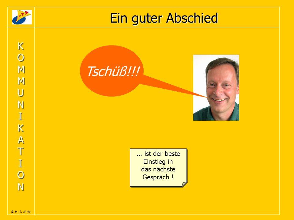 KOMMUNIKATIONKOMMUNIKATION KOMMUNIKATIONKOMMUNIKATION © H.-J. Wirtz Ein guter Abschied... ist der beste Einstieg in das nächste Gespräch !... ist der