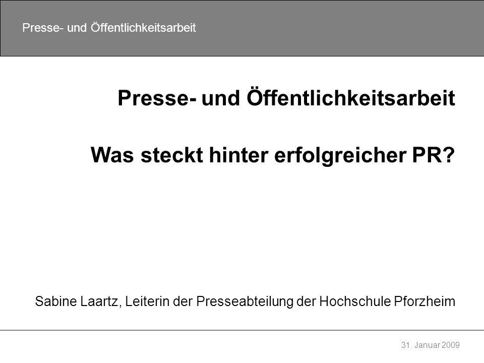 31.Januar 2009 Presse- und Öffentlichkeitsarbeit Tue Gutes und rede darüber.