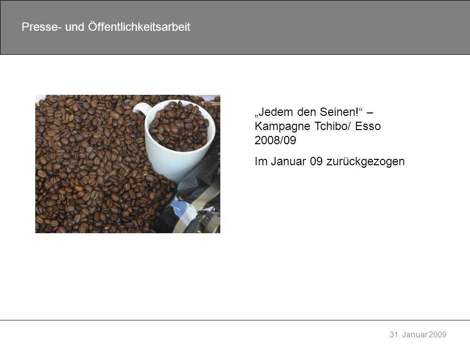 31. Januar 2009 Presse- und Öffentlichkeitsarbeit Jedem den Seinen! – Kampagne Tchibo/ Esso 2008/09 Im Januar 09 zurückgezogen