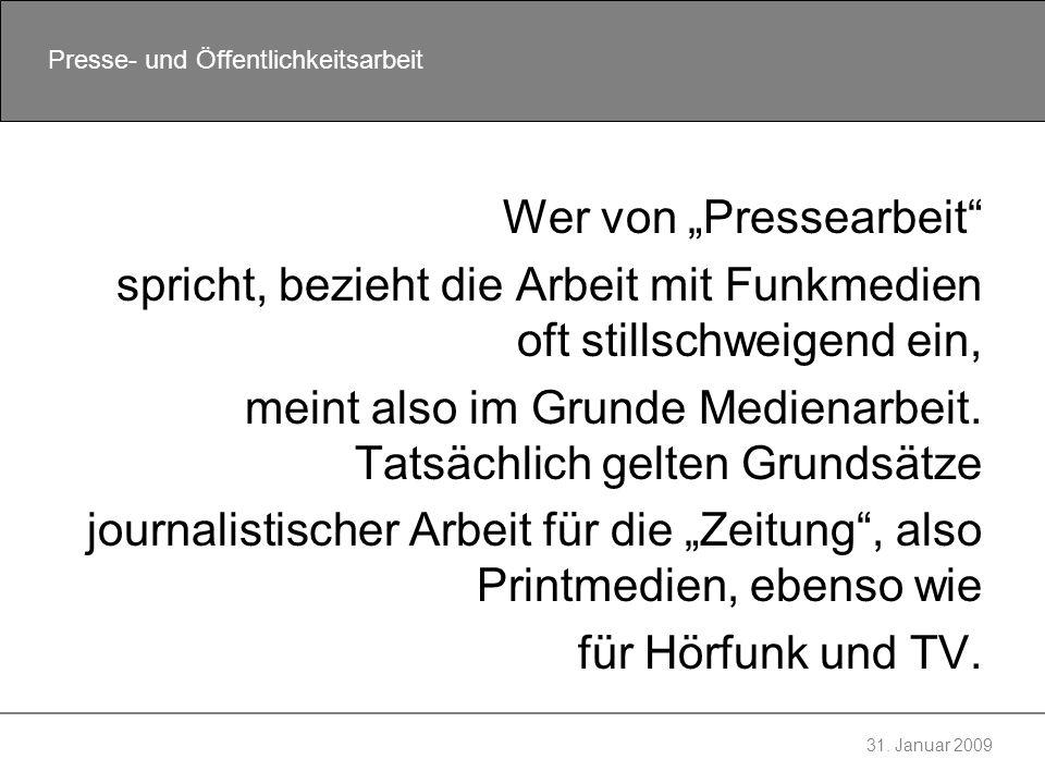 31. Januar 2009 Presse- und Öffentlichkeitsarbeit Wer von Pressearbeit spricht, bezieht die Arbeit mit Funkmedien oft stillschweigend ein, meint also
