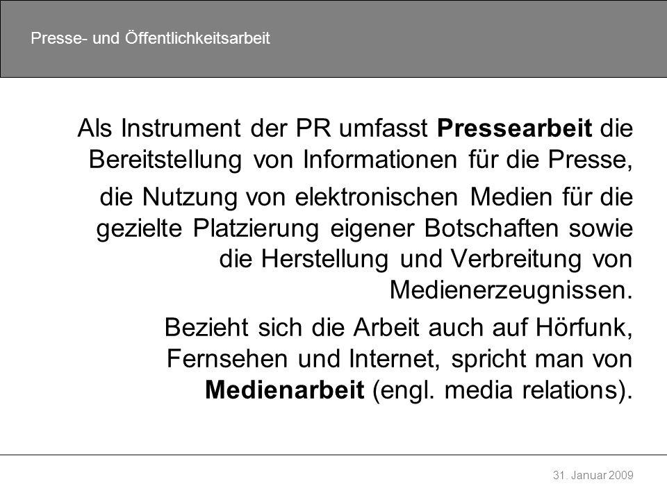 31. Januar 2009 Presse- und Öffentlichkeitsarbeit Als Instrument der PR umfasst Pressearbeit die Bereitstellung von Informationen für die Presse, die