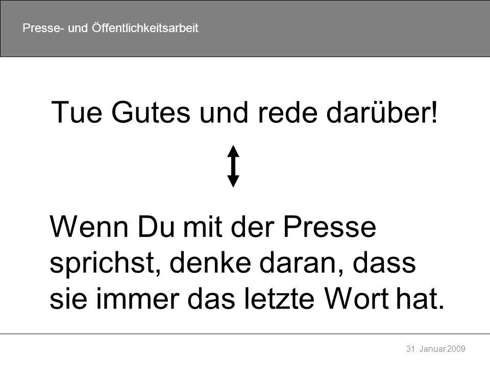 31.Januar 2009 Presse- und Öffentlichkeitsarbeit Only bad news are good news.