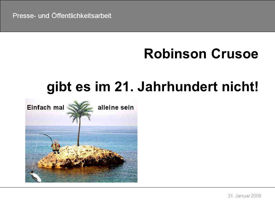 31. Januar 2009 Presse- und Öffentlichkeitsarbeit Robinson Crusoe gibt es im 21. Jahrhundert nicht!
