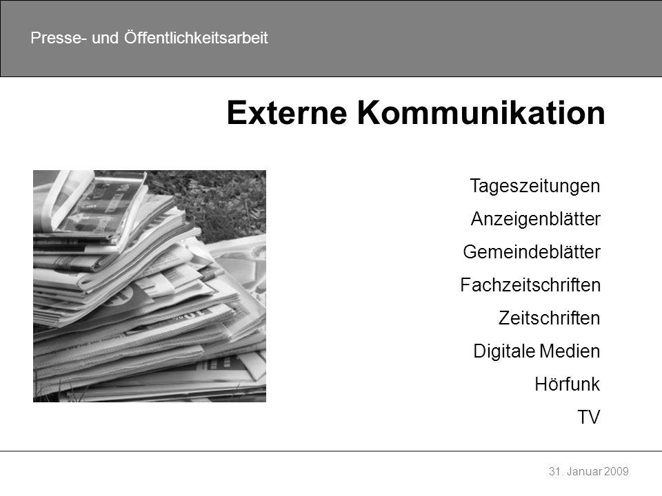 31. Januar 2009 Presse- und Öffentlichkeitsarbeit Externe Kommunikation Tageszeitungen Anzeigenblätter Gemeindeblätter Fachzeitschriften Zeitschriften