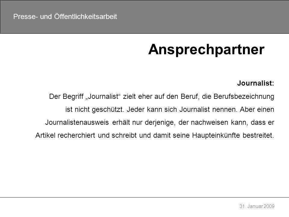 31. Januar 2009 Presse- und Öffentlichkeitsarbeit Ansprechpartner Journalist: Der Begriff Journalist zielt eher auf den Beruf, die Berufsbezeichnung i
