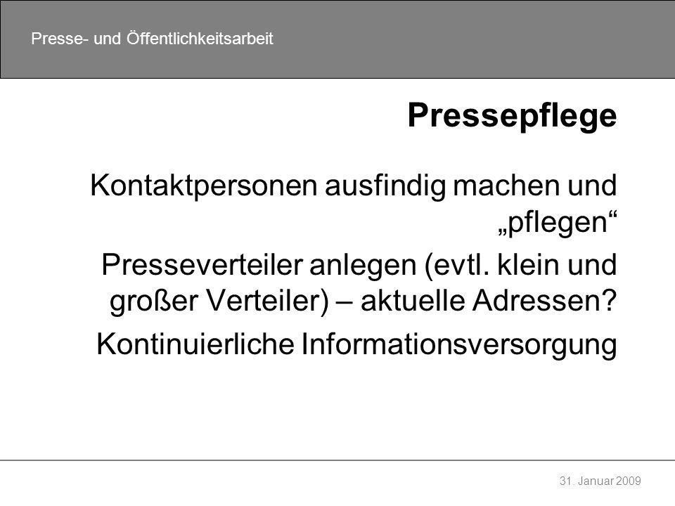 31. Januar 2009 Presse- und Öffentlichkeitsarbeit Pressepflege Kontaktpersonen ausfindig machen und pflegen Presseverteiler anlegen (evtl. klein und g