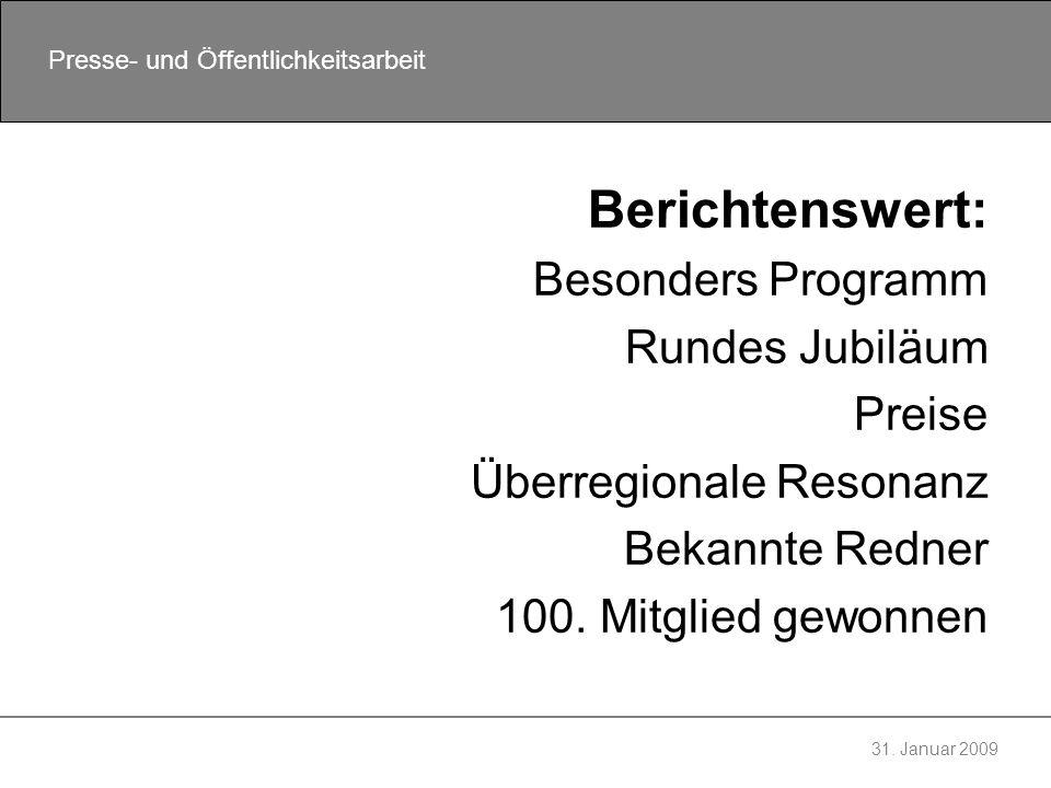 31. Januar 2009 Presse- und Öffentlichkeitsarbeit Berichtenswert: Besonders Programm Rundes Jubiläum Preise Überregionale Resonanz Bekannte Redner 100