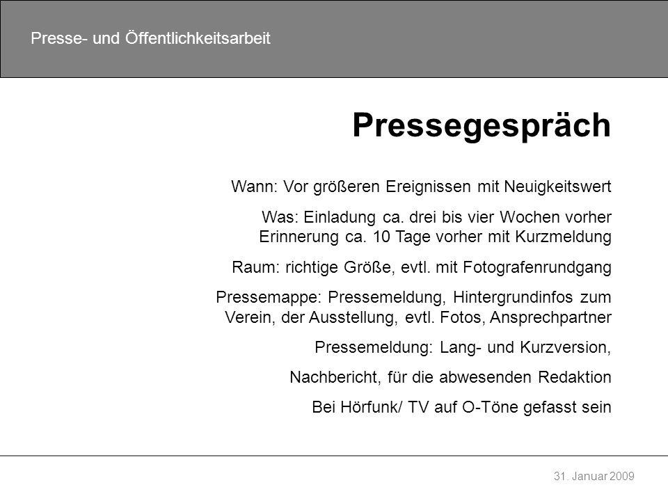 31. Januar 2009 Presse- und Öffentlichkeitsarbeit Pressegespräch Wann: Vor größeren Ereignissen mit Neuigkeitswert Was: Einladung ca. drei bis vier Wo