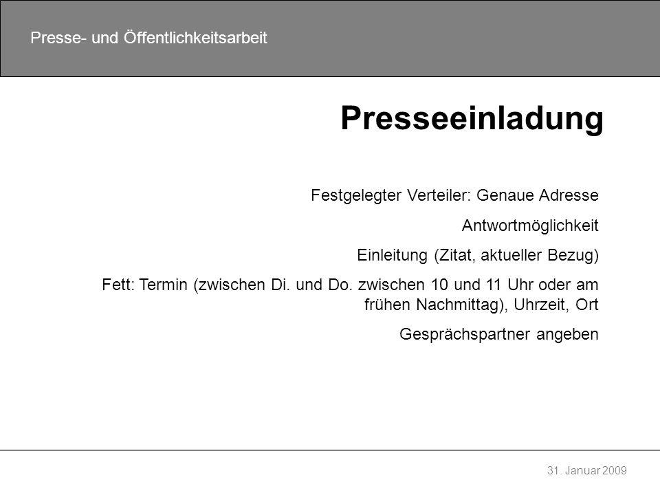 31. Januar 2009 Presse- und Öffentlichkeitsarbeit Presseeinladung Festgelegter Verteiler: Genaue Adresse Antwortmöglichkeit Einleitung (Zitat, aktuell