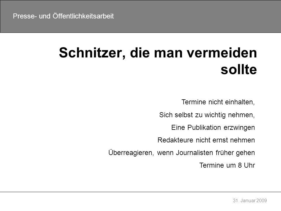 31. Januar 2009 Presse- und Öffentlichkeitsarbeit Schnitzer, die man vermeiden sollte Termine nicht einhalten, Sich selbst zu wichtig nehmen, Eine Pub