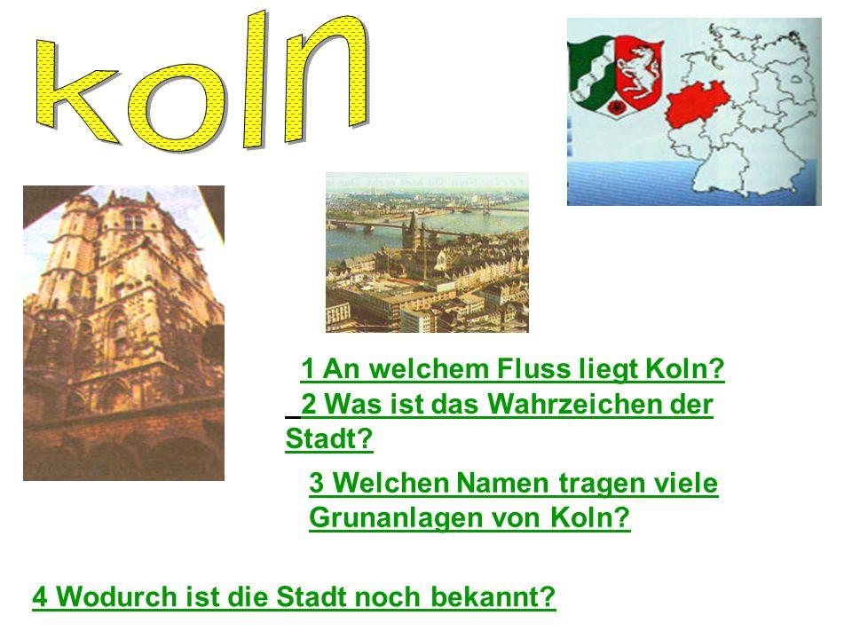1 An welchem Fluss liegt Koln.2 Was ist das Wahrzeichen der Stadt.