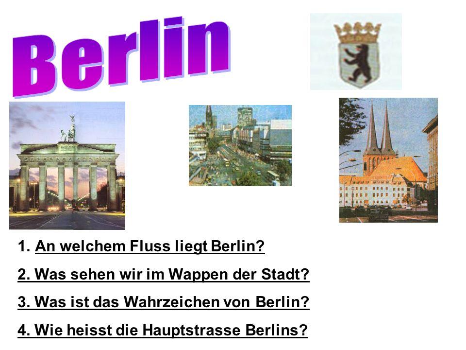 1.An welchem Fluss liegt Berlin.2. Was sehen wir im Wappen der Stadt.