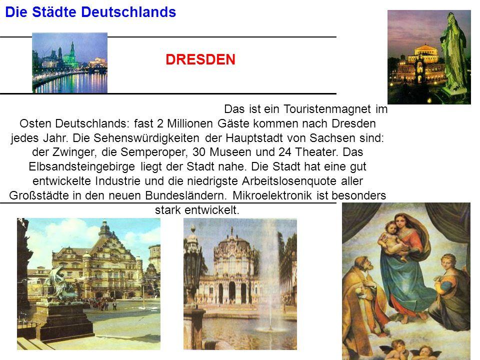 Die Städte Deutschlands DRESDEN Das ist ein Touristenmagnet im Osten Deutschlands: fast 2 Millionen Gäste kommen nach Dresden jedes Jahr.